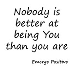 Nobody is better at being You than you are