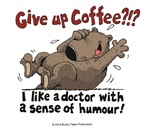 GIVE UP COFFEE?!?