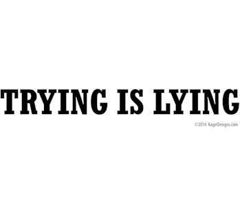 Trying is Lying