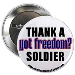 Got Freedom? Thank A Soldier Buttons & Magnets