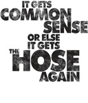 It Gets Common Sense or Else It Gets the Hose Agai
