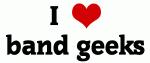 I Love band geeks