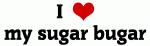 I Love my sugar bugar