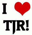I Love TJR!