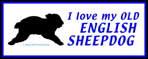 I LOVE MY DOG - OLD ENGLISH SHEEPDOG