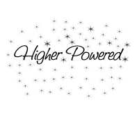 higher Powered!!!
