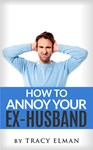 How To Annoy Your Ex-Husband