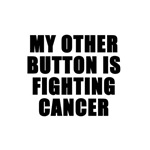My other button is fighting cancer