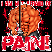 NOT AFRAID OF PAIN!