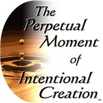 The Perpetual Moment of Intentional Creation