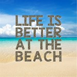 LIFE IS BETTER...