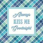 ALWAYS KISS ME...
