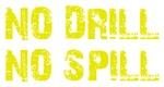 NO DRILL, NO SPILL