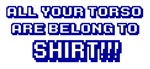 All Your Torso Are Belong To Shirt