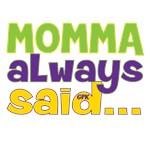 Momma Always Said