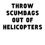 Throw Scumbags Out Of Helicopters