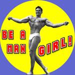 Be a man, girl!