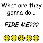 So, Fire Me...