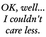 I couldn't care less.