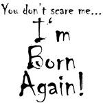 You don't scare me...Born Again