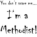 You don't scare me...Methodist