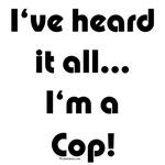 I've heard it all...Cop