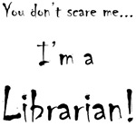 You don't scare me...Librarian