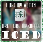 I Like my Women Like my coffee...Iced