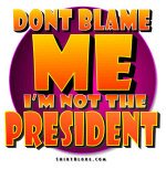 Don't Blame Me - I'm Not The President.
