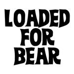 loaded for bear