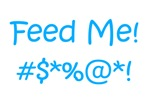 'Feed Me!' (blue letters)