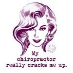 MY CHIROPRACTOR CRACKS ME UP