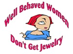 Well Behaved Women Don't Get Jewelry