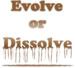 Evolve or Dissolve