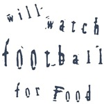 Will Watch Football for Food