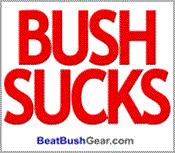 """""""Bush Sucks"""""""