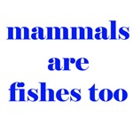 Mammals are fishes too