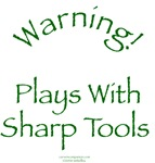 Warning! Plays With Sharp Tools