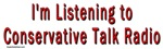 I'm listening to conservative talk radio
