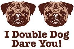 I Double Dog Dare You Pug t-shirt