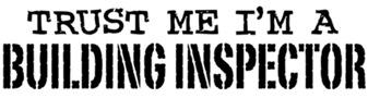 Trust Me I'm A Building Inspector t-shirts
