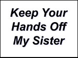 Keep Your Hands Off My Sister