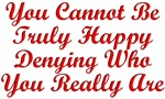 You Cannot Be Truly Happy Denying Who You Really A