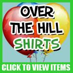 Over The Hill Shirts
