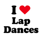 I love lap dances