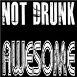 Not Drunk Awesome(white)