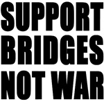 Support Bridges Not War