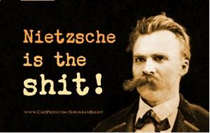 Nietzsche Is The Shit!