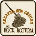 Rock Bottom And Still Digging