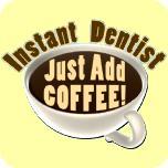 Instant Dentist - Just Add Coffee
